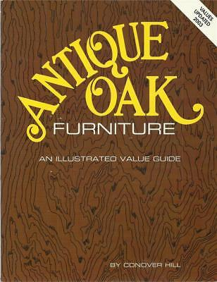 Antique Oak Furniture: An Illustrated Value Guide by Conover Hill / 2003 Values