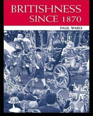 Britishness Since 1870, Paperback by Ward, Paul