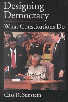 Designing Democracy : What Constitutions Do, Paperback by Sunstein, Cass R.