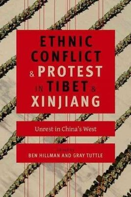 Ethnic Conflict and Protest in Tibet and Xinjiang : Unrest in China's West, H...