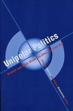 Unipolar Politics : Realism and State Strategies After the Cold War, Paperbac...