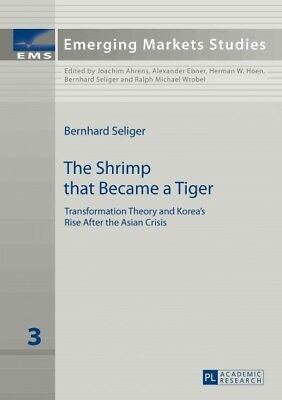 Shrimp That Became a Tiger : Transformation Theory and Korea's Rise After the...