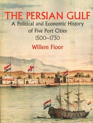 Persian Gulf : A Political and Economic History of Five Port Cities 1500-1730...