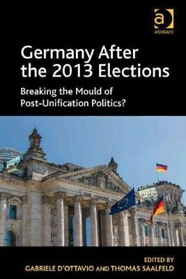 Germany After the 2013 Elections : Breaking the Mould of Post-Unification Pol...