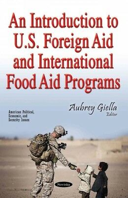 Introduction to U.S. Foreign Aid and International Food Aid Programs, Paperba...