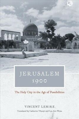 Jerusalem 1900 : The Holy City in the Age of Possibilities, Hardcover by Lemi...