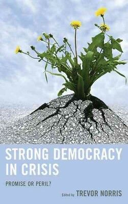 Strong Democracy in Crisis : Promise or Peril?, Hardcover by Norris, Trevor (...