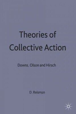 Theories of Collective Action : Downs, Olson and Hirsch, Hardcover by Reisman...