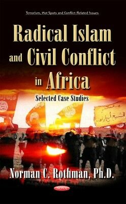 Radical Islam and Civil Conflict in Africa : Selected Case Studies, Hardcover...