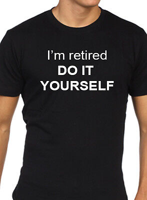 funny mens i'm retired do it yourself t shirt gift present retirement