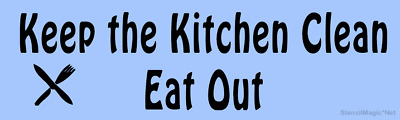 Keep The Kitchen Clean - Eat Out - Stencil - 7Mil Mylar - Multiple Size Stencils