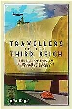 Travellers in the Third Reich : The Rise of Fascism Through the Eyes of Every...