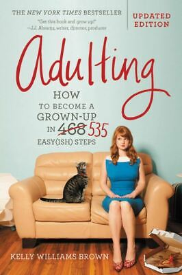 Adulting: How to Become a Grown-Up in 535 Easy(ish