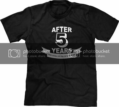 After 5 Years She Still Puts Up With Me Anniversary Gag Gift Funny Joke Mens Tee