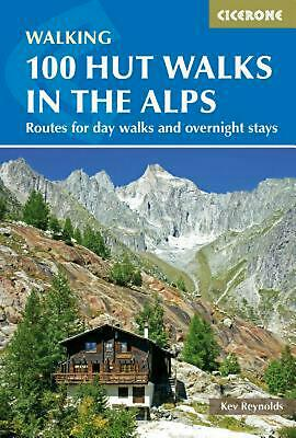 100 Hut Walks in the Alps: Routes for day walks and overnight stays in France, S