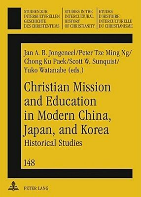 Christian Mission and Education in Modern China, Japan, and Korea, Jan A. B ...