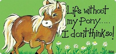 SMILEY HANGING SIGN Life Without My Pony...I Don't Think So! - Ideal Gift BNWT