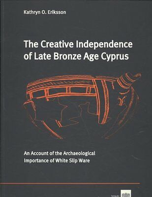 Creative Independence of Late Bronze Age Cyprus : An Account of the Archaeolo...
