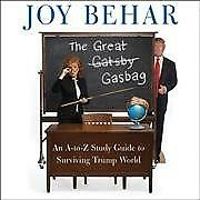 Great Gasbag : An A-to-Z Study Guide to Surviving Trump World; Library Editio...