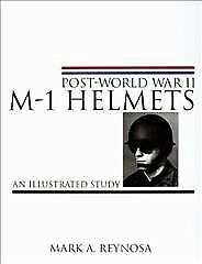 Pt-world War II M-1 Helmets: an Illustrated Study, Hardcover by Reynosa, Mark...