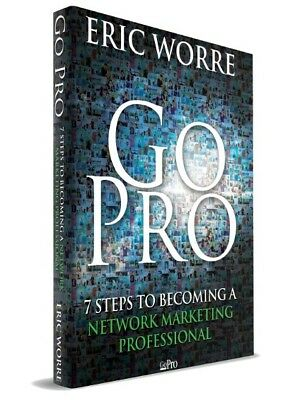 Go Pro - 7 Steps to Becoming a Network Marketing Pro Eric Worre
