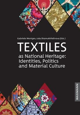 Textiles as National Heritage: Identities, Politics and Material Culture Ga ...