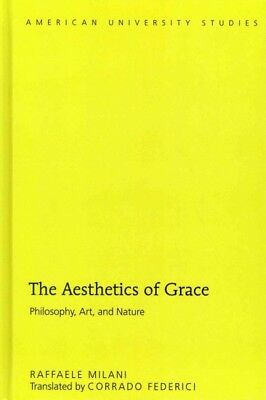 Aesthetics of Grace : Philosophy, Art, and Nature, Hardcover by Milani, Raffa...