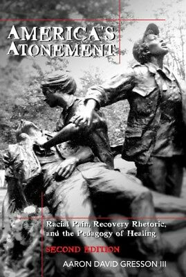 America's Atonement : Racial Pain, Recovery Rhetoric, and the Pedagogy of Hea...