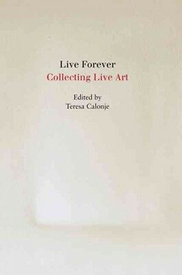 Live Forever : Collecting Live Art, Paperback by Calonje, Teresa (EDT)