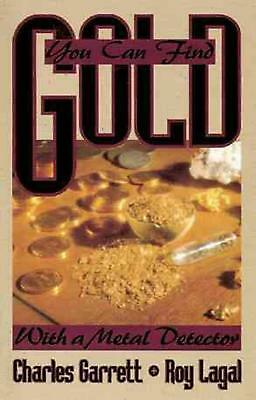 You Can Find Gold: With a Metal Detector: Prospective and Treasure Hunting by Ch