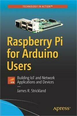 Raspberry Pi for Arduino Users: Building Iot and Network Applications and Device
