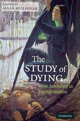 Study of Dying : From Autonomy to Transformation, Paperback by Kellehear, All...