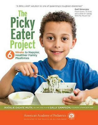 The Picky Eater Project: 6 Weeks to Happier, Healthier, Family Mealtimes: 6 Week