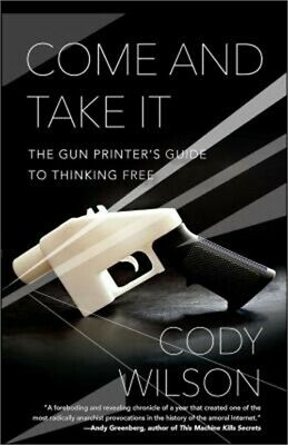 Come and Take It: The Gun Printer's Guide to Thinking Free (Paperback or Softbac