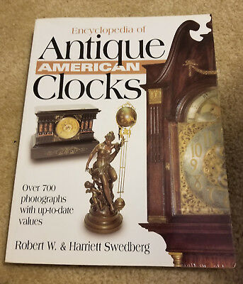 Encyclopedia of Antique American Clocks by Robert W. Swedberg and Harriett Swedb