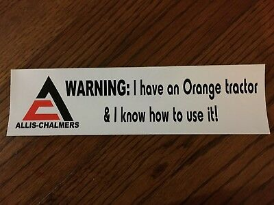 Allis Chalmers Bumper sticker  I have an orange tractor and I know how to use it