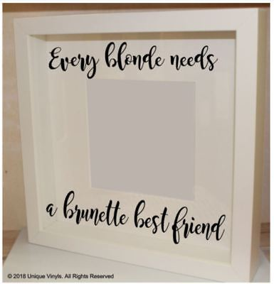 Every Blonde needs a Brunette Best Friend Sticker for Box Frame/Picture frame