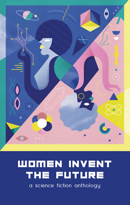 Women Invent the Future - a science fiction anthology