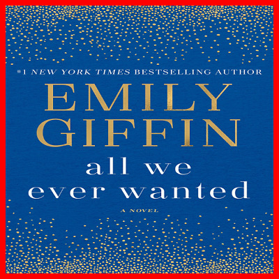 Recommended: All We Ever Wanted A Novel By Emily Giffin (PDF EB00K)