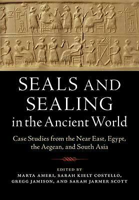 Seals and Sealing in the Ancient World: Case Studies from the Near East, Egypt,