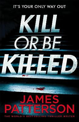 Kill or be Killed by James Patterson 9781786530806
