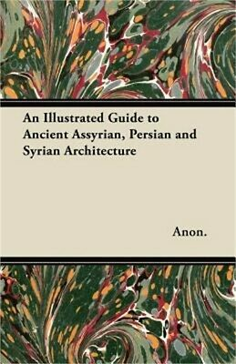 An Illustrated Guide to Ancient Assyrian, Persian and Syrian Architecture (Paper
