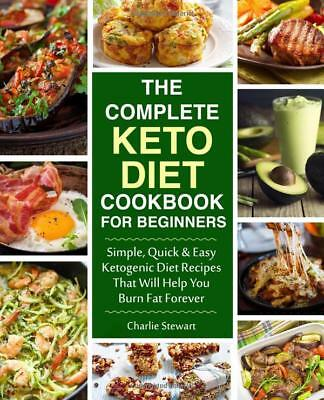 The Complete Keto Diet Cookbook for Beginners by Charlie Stewart [Paperback]