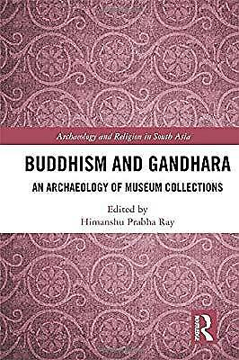 Buddhism and Gandhara: An Archaeology of Museum Collections (Archaeology and Rel