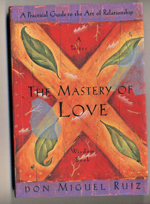 The Mastery of Love A Toltec Wisdom Book Art of Relationships Don Miguel Ruiz pb