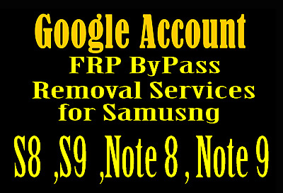 Google Account Removal FRP Bypass Service fro Samsung S9 ,S8 ,Note 9 ,Note 8