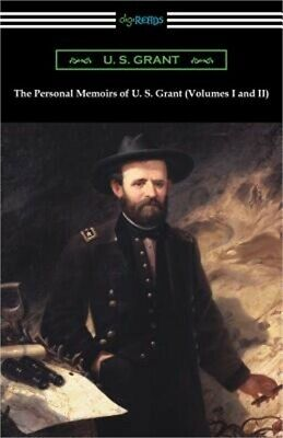 The Personal Memoirs of U. S. Grant (Volumes I and II) (Paperback or Softback)