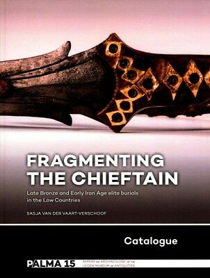 Fragmenting the Chieftain - Catalogue : Late Bronze and Early Iron Age Elite ...
