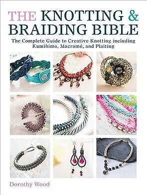 Knotting & Braiding Bible : The Complete Guide to Creative Knotting Including...