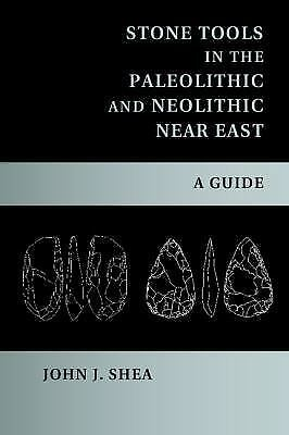 Stone Tools in the Paleolithic and Neolithic Near East : A Guide, Paperback b...